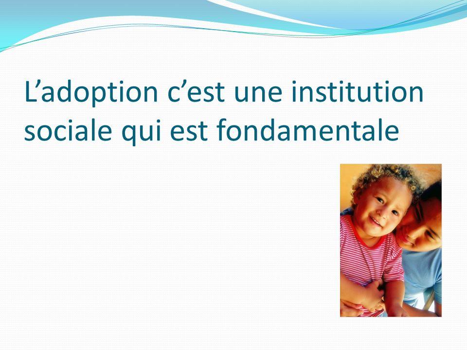 L'adoption c'est une institution sociale qui est fondamentale