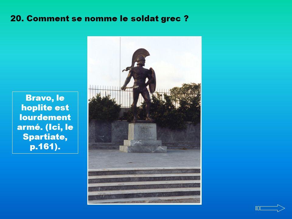 Bravo, le hoplite est lourdement armé. (Ici, le Spartiate, p.161).