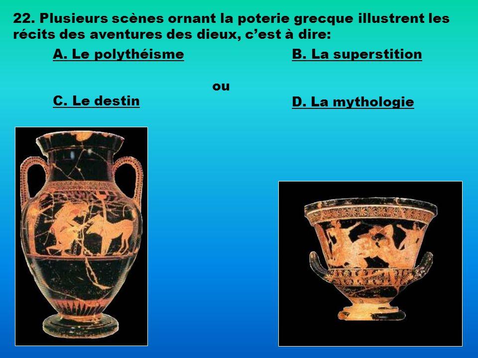 22. Plusieurs scènes ornant la poterie grecque illustrent les récits des aventures des dieux, c'est à dire: