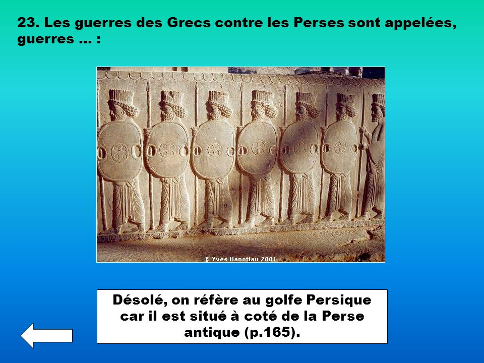 23. Les guerres des Grecs contre les Perses sont appelées, guerres … :