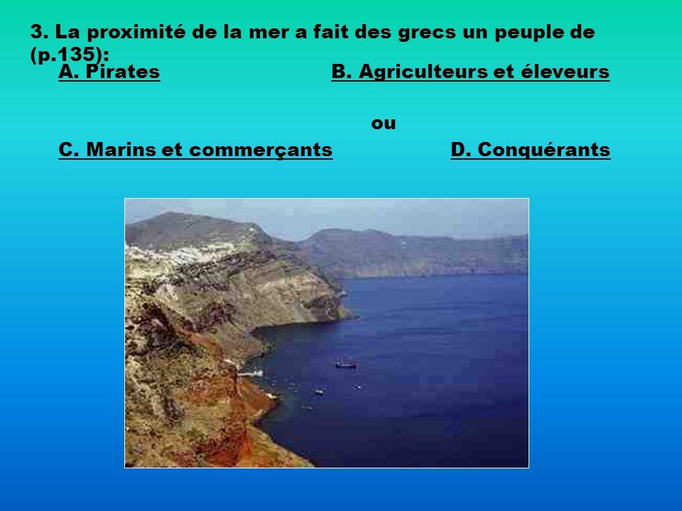 3. La proximité de la mer a fait des grecs un peuple de (p.135):