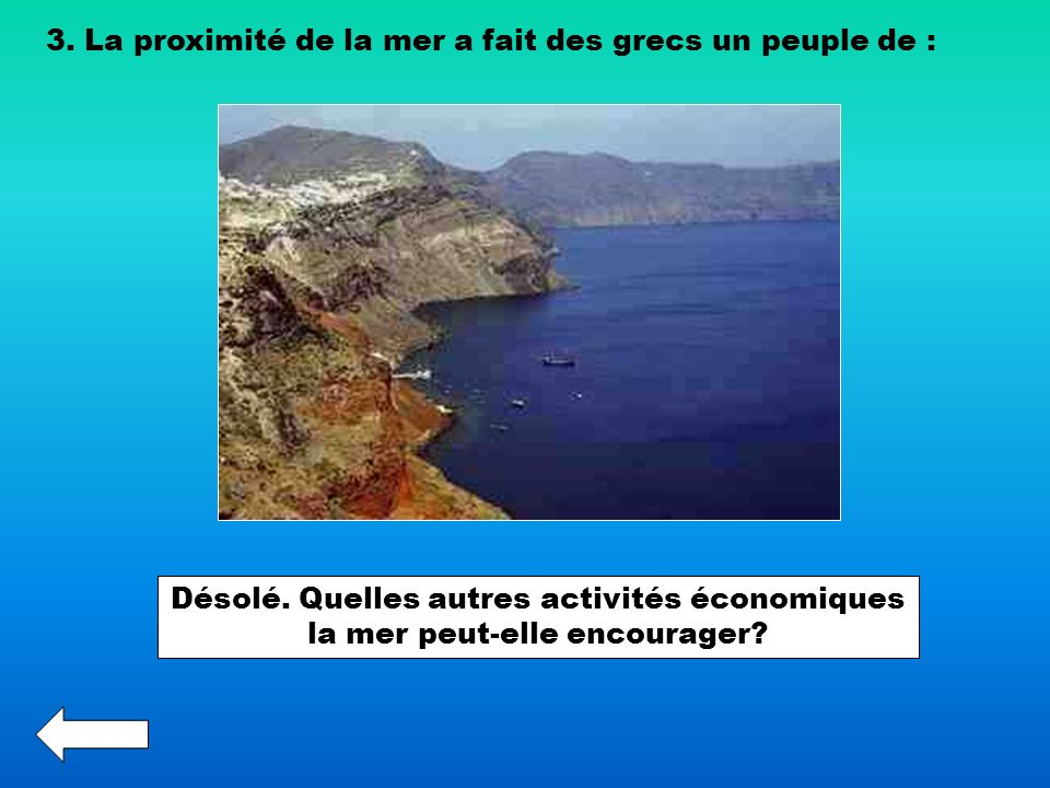 3. La proximité de la mer a fait des grecs un peuple de :
