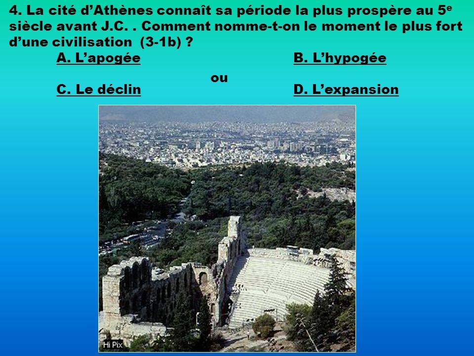 4. La cité d'Athènes connaît sa période la plus prospère au 5e siècle avant J.C. . Comment nomme-t-on le moment le plus fort d'une civilisation (3-1b)