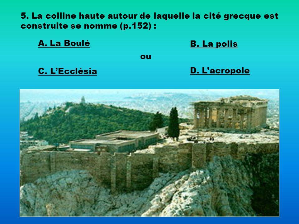5. La colline haute autour de laquelle la cité grecque est construite se nomme (p.152) :