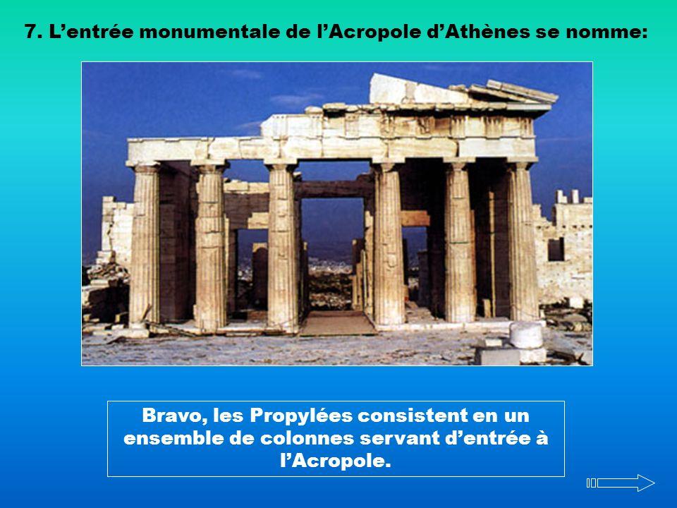 7. L'entrée monumentale de l'Acropole d'Athènes se nomme: