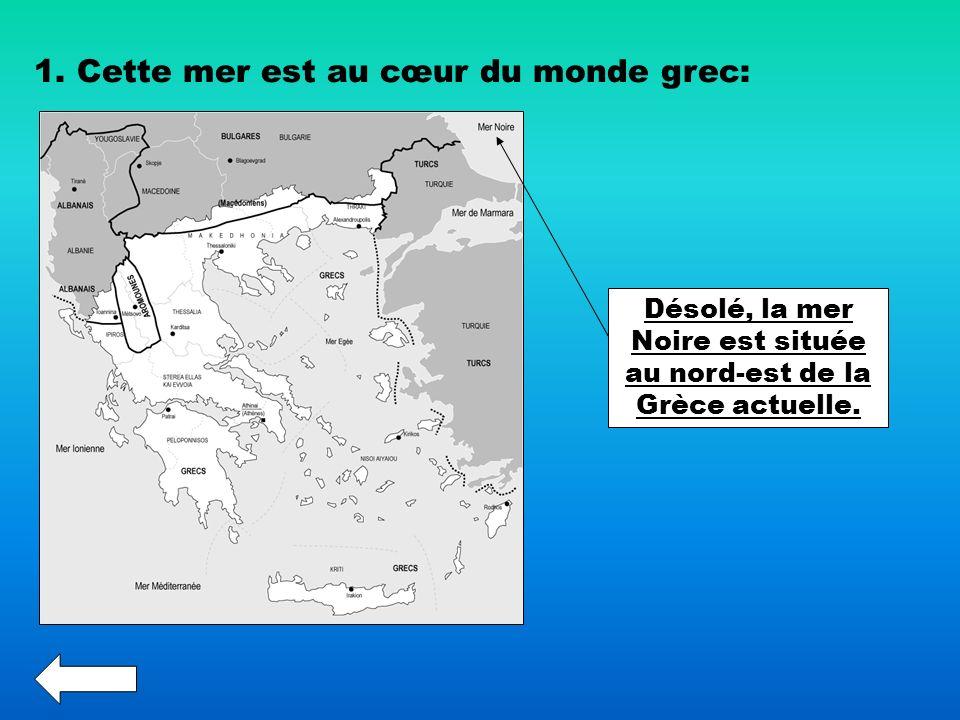 Désolé, la mer Noire est située au nord-est de la Grèce actuelle.