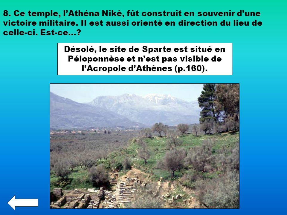 8. Ce temple, l'Athéna Nikè, fût construit en souvenir d'une victoire militaire. Il est aussi orienté en direction du lieu de celle-ci. Est-ce…