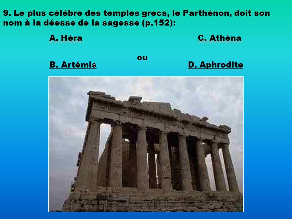 9. Le plus célèbre des temples grecs, le Parthénon, doit son nom à la déesse de la sagesse (p.152):