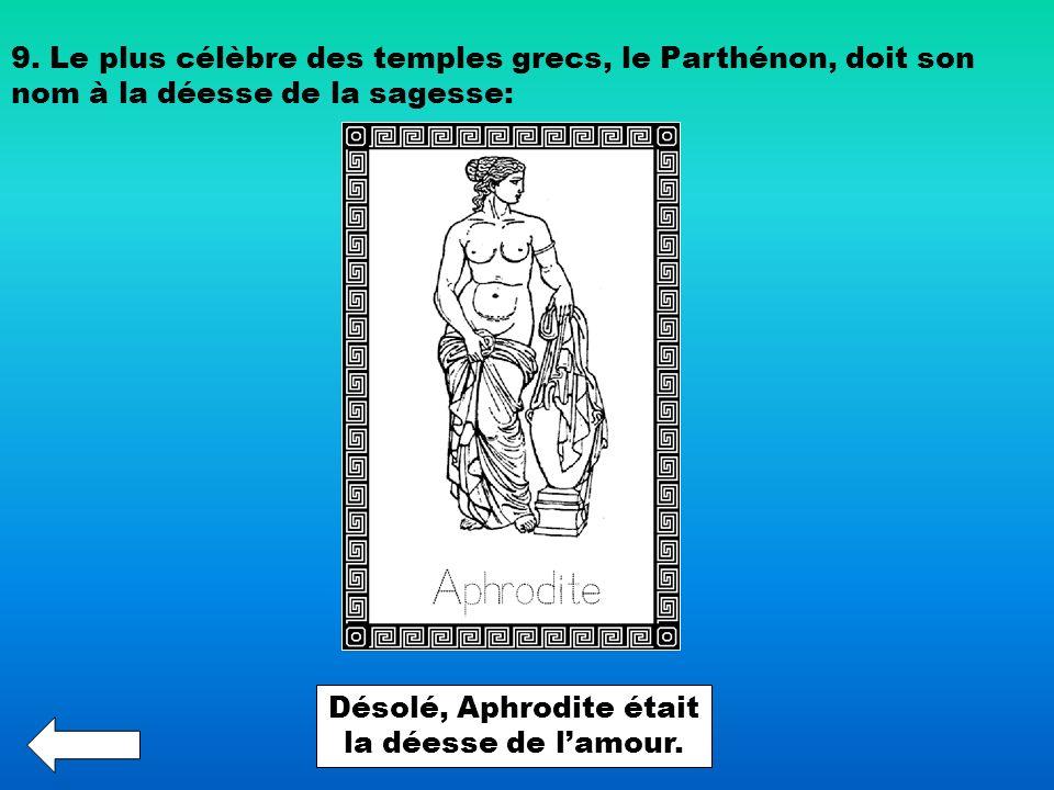 Désolé, Aphrodite était la déesse de l'amour.