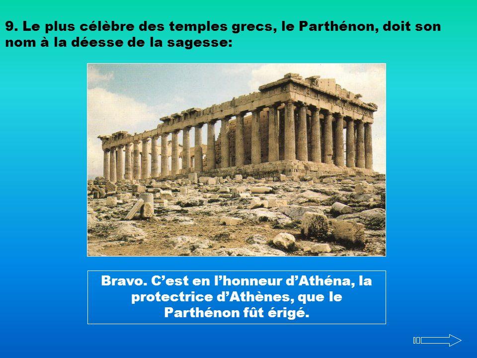 9. Le plus célèbre des temples grecs, le Parthénon, doit son nom à la déesse de la sagesse: