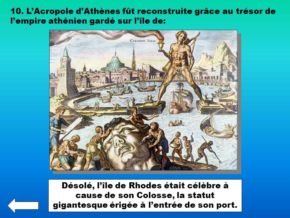 10. L'Acropole d'Athènes fût reconstruite grâce au trésor de l'empire athénien gardé sur l'île de:
