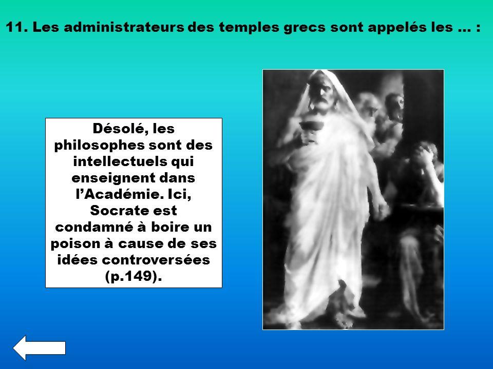 11. Les administrateurs des temples grecs sont appelés les … :