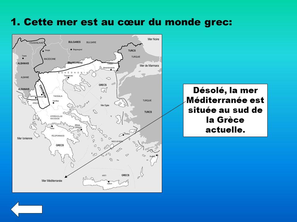 Désolé, la mer Méditerranée est située au sud de la Grèce actuelle.