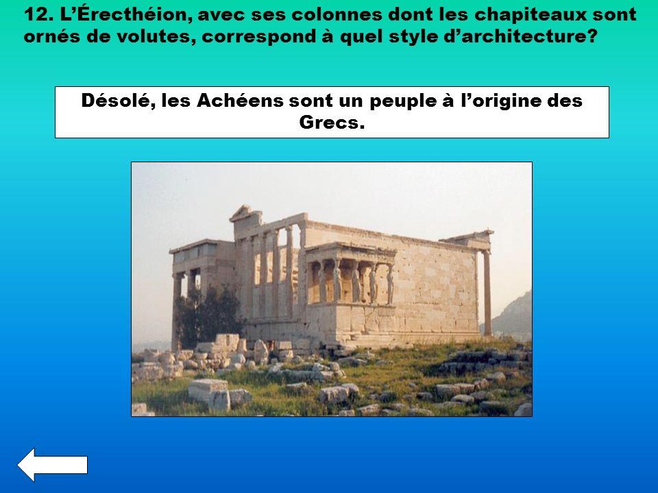 Désolé, les Achéens sont un peuple à l'origine des Grecs.