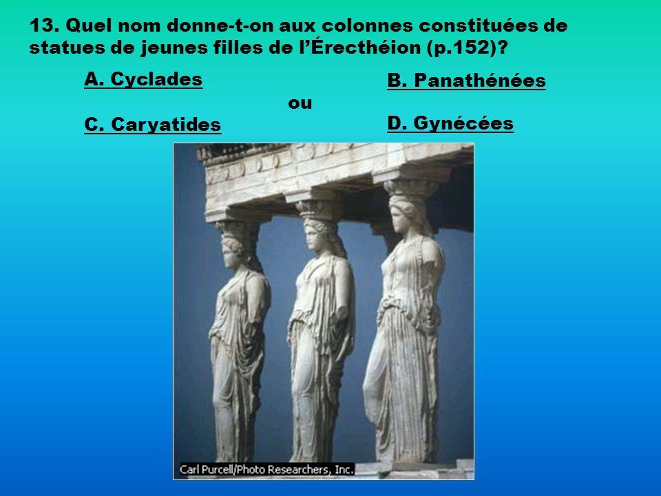 13. Quel nom donne-t-on aux colonnes constituées de statues de jeunes filles de l'Érecthéion (p.152)