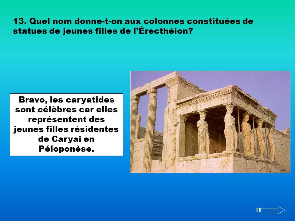 13. Quel nom donne-t-on aux colonnes constituées de statues de jeunes filles de l'Érecthéion
