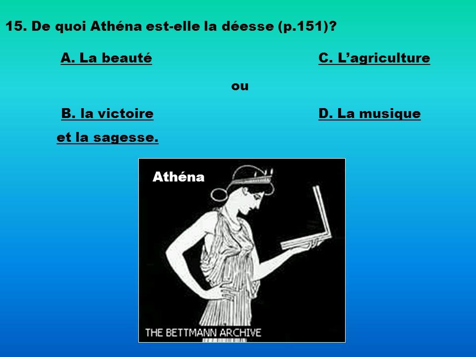 15. De quoi Athéna est-elle la déesse (p.151)