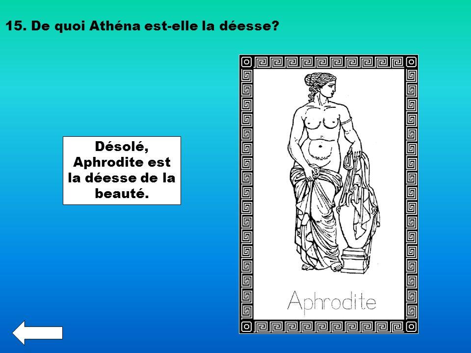 Désolé, Aphrodite est la déesse de la beauté.