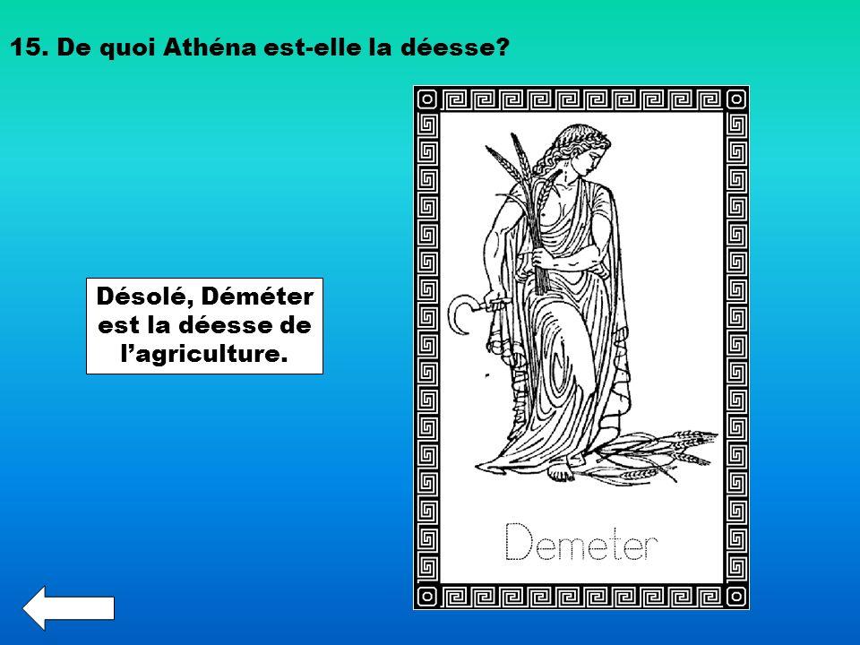 Désolé, Déméter est la déesse de l'agriculture.