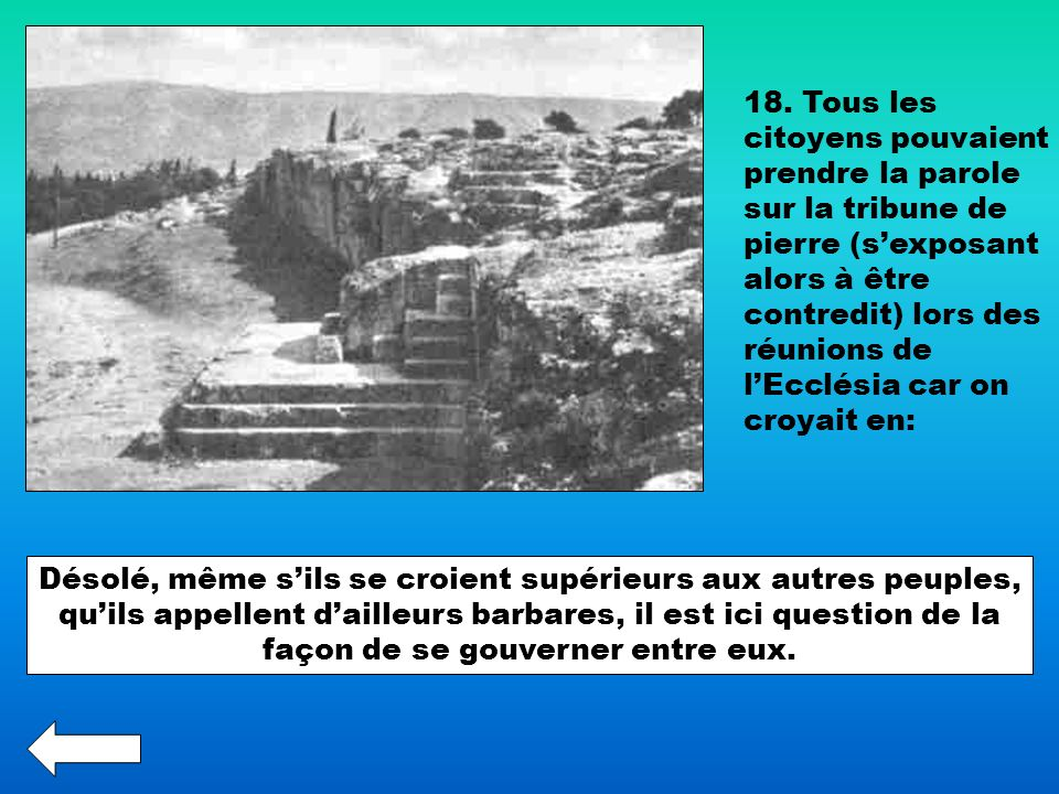 18. Tous les citoyens pouvaient prendre la parole sur la tribune de pierre (s'exposant alors à être contredit) lors des réunions de l'Ecclésia car on croyait en: