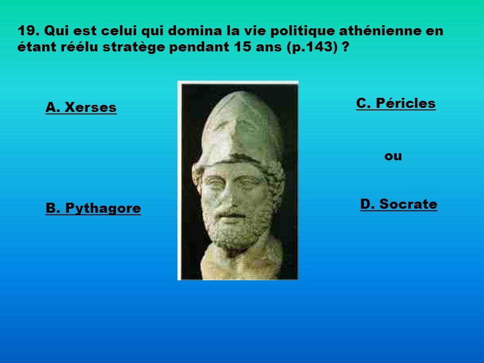 19. Qui est celui qui domina la vie politique athénienne en étant réélu stratège pendant 15 ans (p.143)