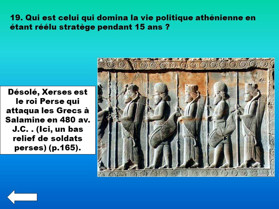 19. Qui est celui qui domina la vie politique athénienne en étant réélu stratège pendant 15 ans