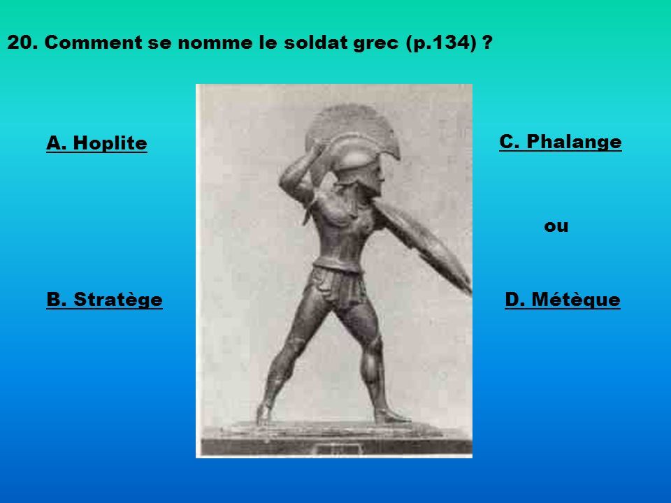 20. Comment se nomme le soldat grec (p.134)
