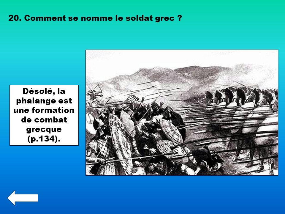 Désolé, la phalange est une formation de combat grecque (p.134).