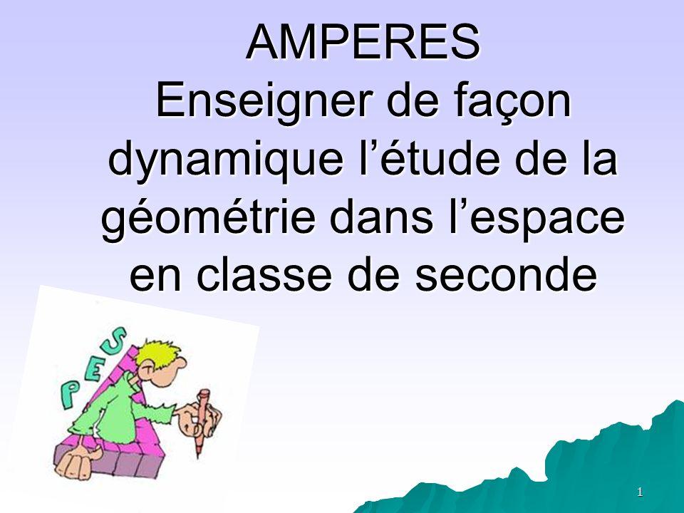 AMPERES Enseigner de façon dynamique l'étude de la géométrie dans l'espace en classe de seconde