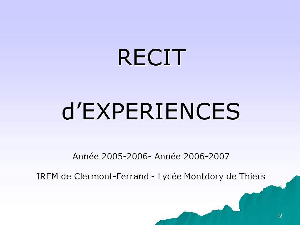 RECIT d'EXPERIENCES Année 2005-2006- Année 2006-2007 IREM de Clermont-Ferrand - Lycée Montdory de Thiers.