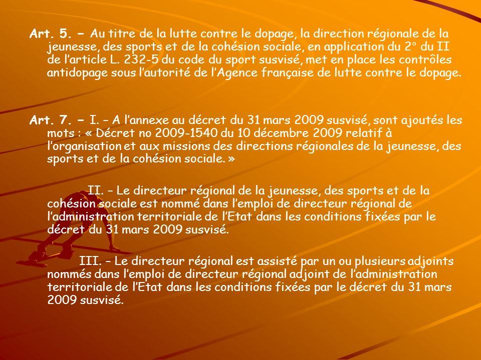 Art. 5. − Au titre de la lutte contre le dopage, la direction régionale de la jeunesse, des sports et de la cohésion sociale, en application du 2° du II de l'article L. 232-5 du code du sport susvisé, met en place les contrôles antidopage sous l'autorité de l'Agence française de lutte contre le dopage.