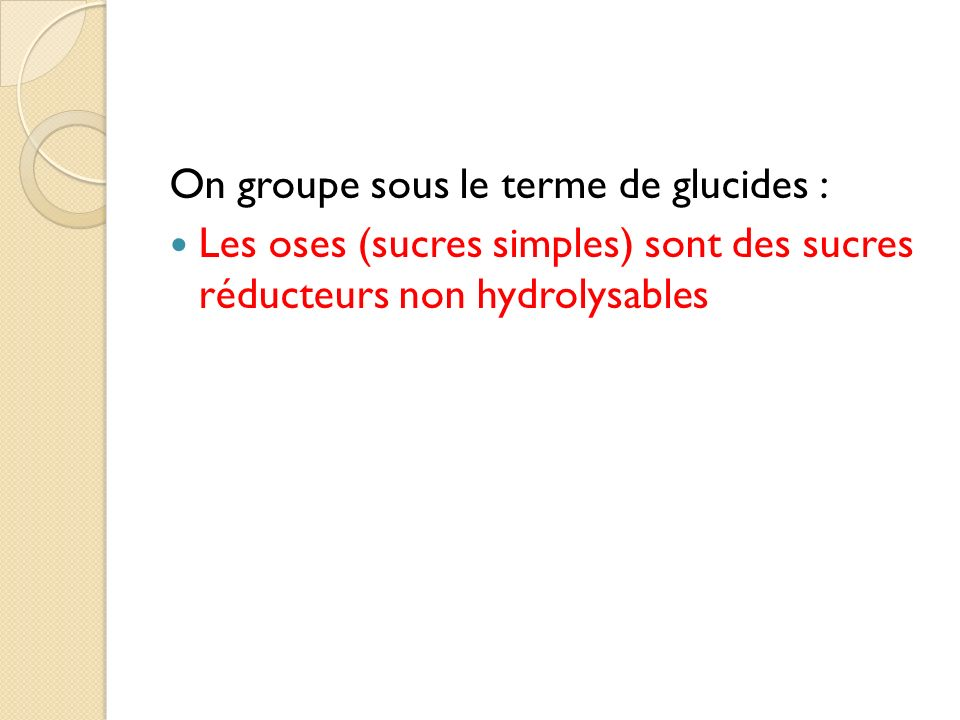On groupe sous le terme de glucides :
