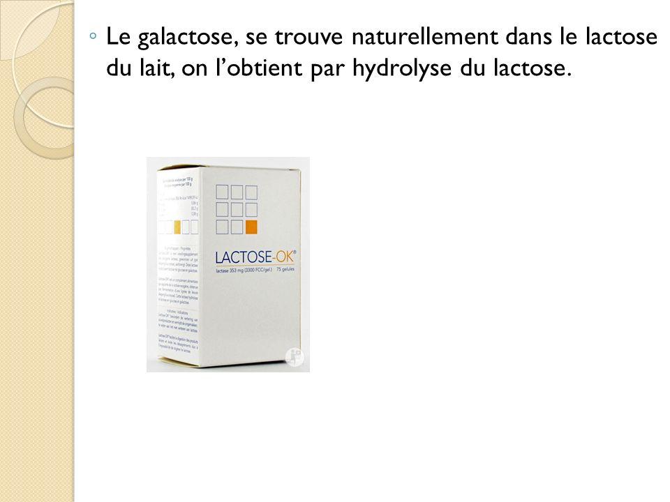 Le galactose, se trouve naturellement dans le lactose du lait, on l'obtient par hydrolyse du lactose.