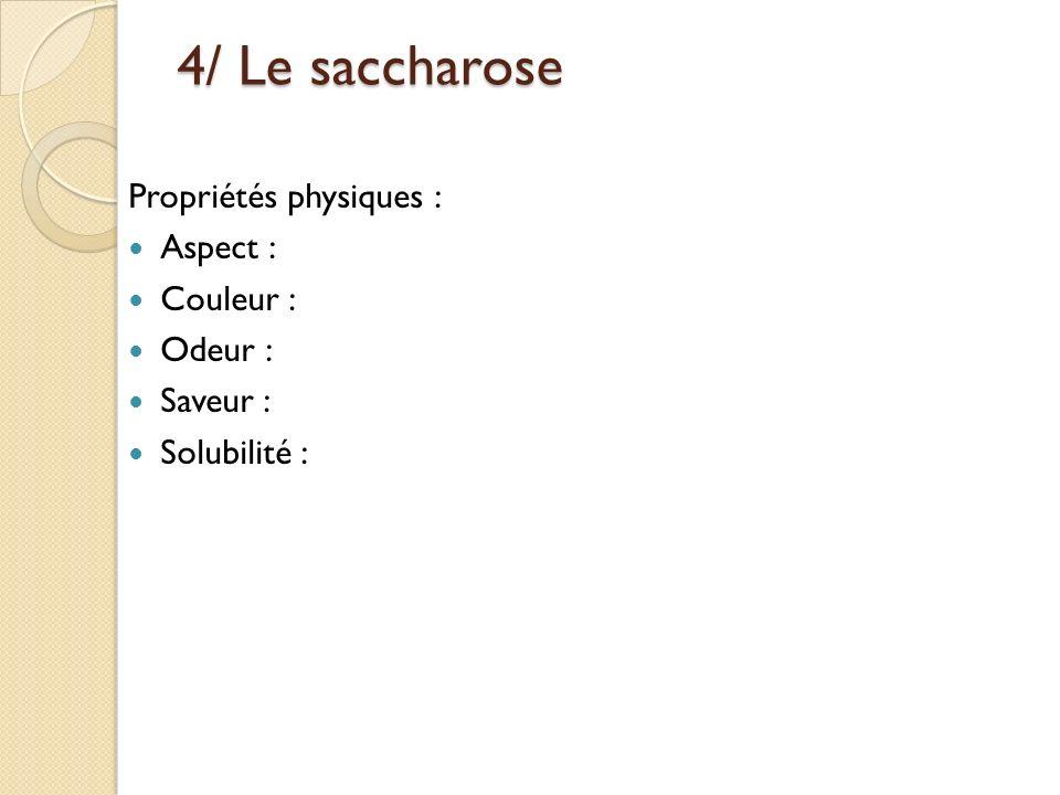 4/ Le saccharose Propriétés physiques : Aspect : Couleur : Odeur :