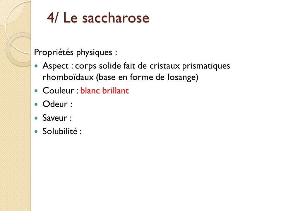 4/ Le saccharose Propriétés physiques :