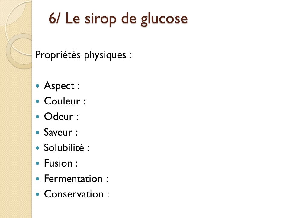 6/ Le sirop de glucose Propriétés physiques : Aspect : Couleur :