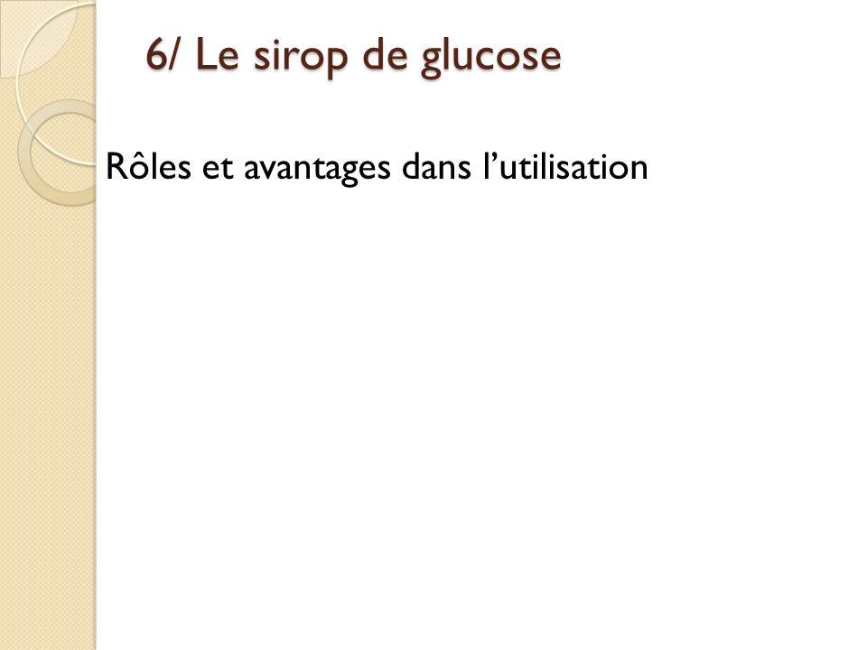 6/ Le sirop de glucose Rôles et avantages dans l'utilisation