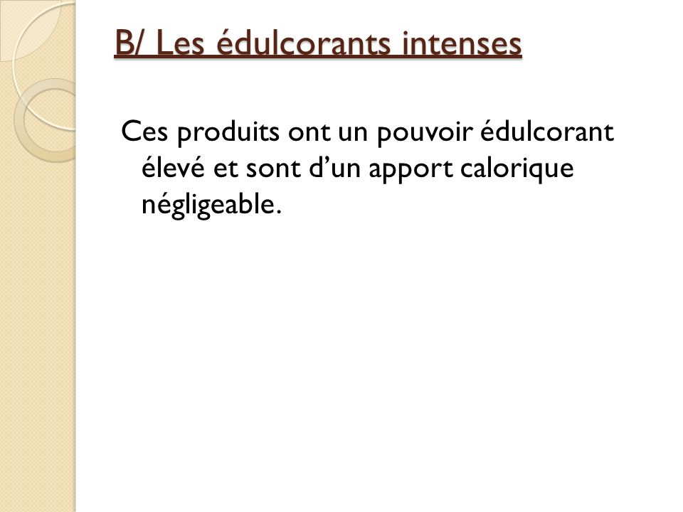 B/ Les édulcorants intenses