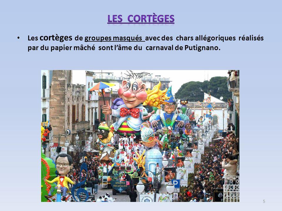 Les cortèges Les cortèges de groupes masqués avec des chars allégoriques réalisés par du papier mâché sont l'âme du carnaval de Putignano.
