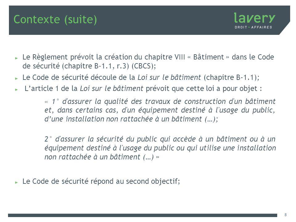 Contexte (suite) Le Règlement prévoit la création du chapitre VIII « Bâtiment » dans le Code de sécurité (chapitre B-1.1, r.3) (CBCS);