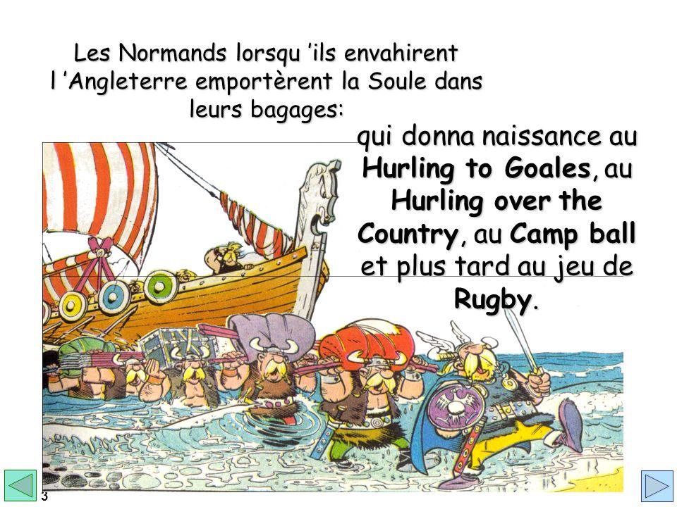 Les Normands lorsqu 'ils envahirent l 'Angleterre emportèrent la Soule dans leurs bagages: