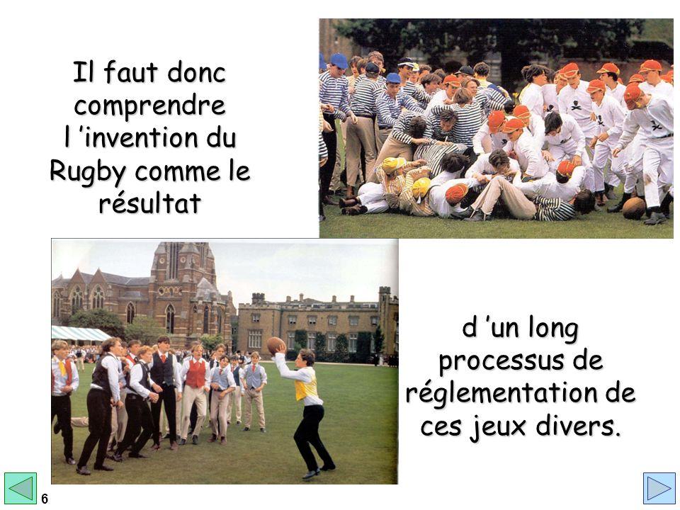 Il faut donc comprendre l 'invention du Rugby comme le résultat