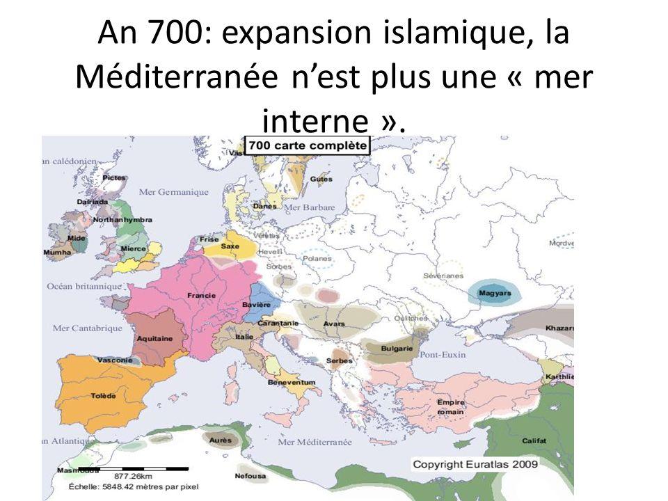 An 700: expansion islamique, la Méditerranée n'est plus une « mer interne ».