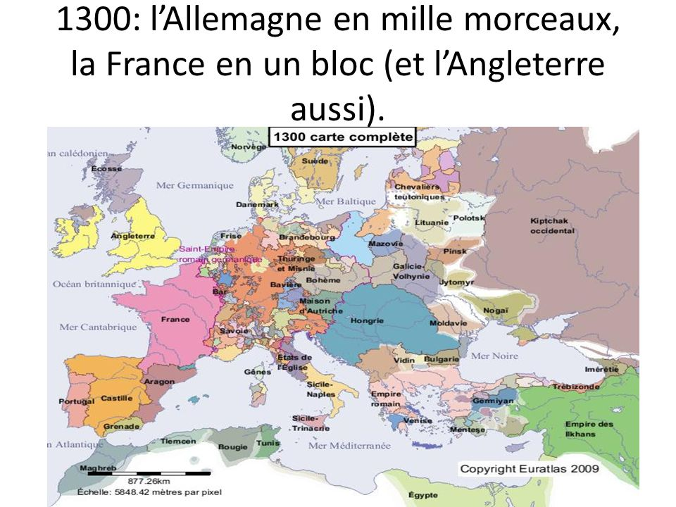 1300: l'Allemagne en mille morceaux, la France en un bloc (et l'Angleterre aussi).