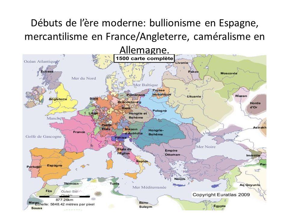Débuts de l'ère moderne: bullionisme en Espagne, mercantilisme en France/Angleterre, caméralisme en Allemagne.