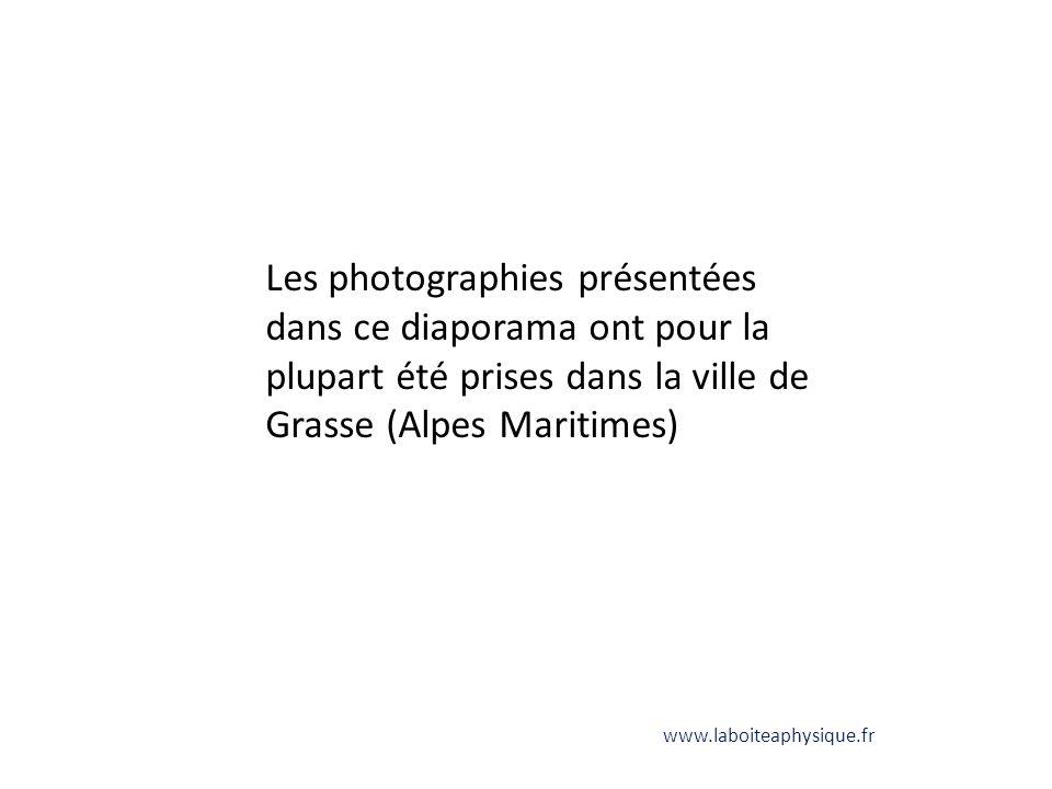Les photographies présentées dans ce diaporama ont pour la plupart été prises dans la ville de Grasse (Alpes Maritimes)