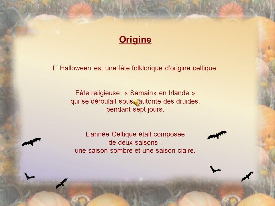 Origine L' Halloween est une fête folklorique d'origine celtique.