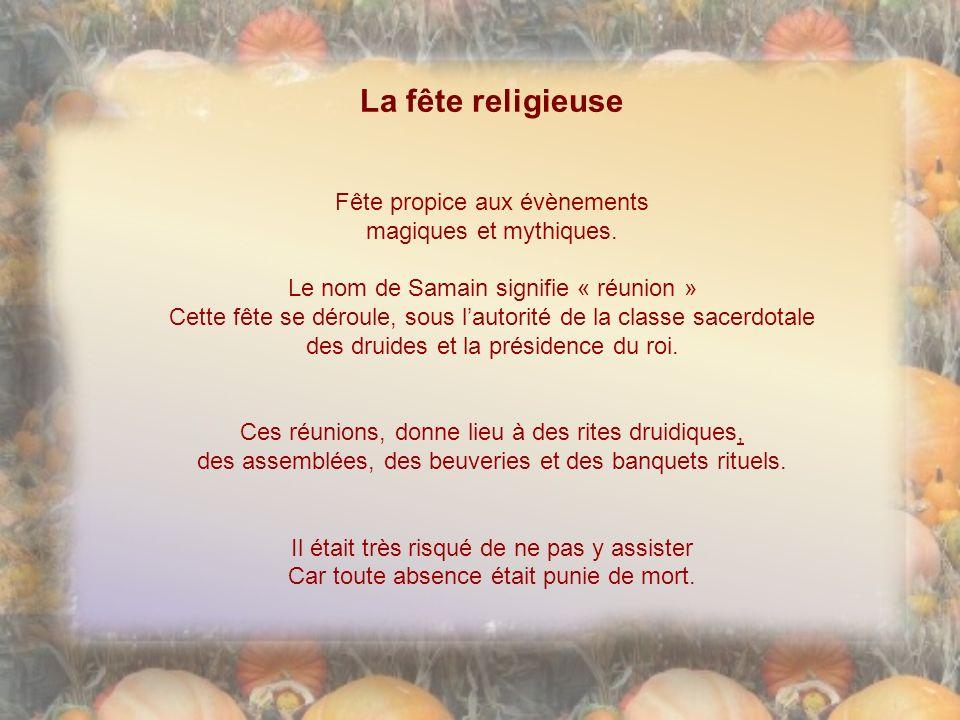La fête religieuse Fête propice aux évènements magiques et mythiques.