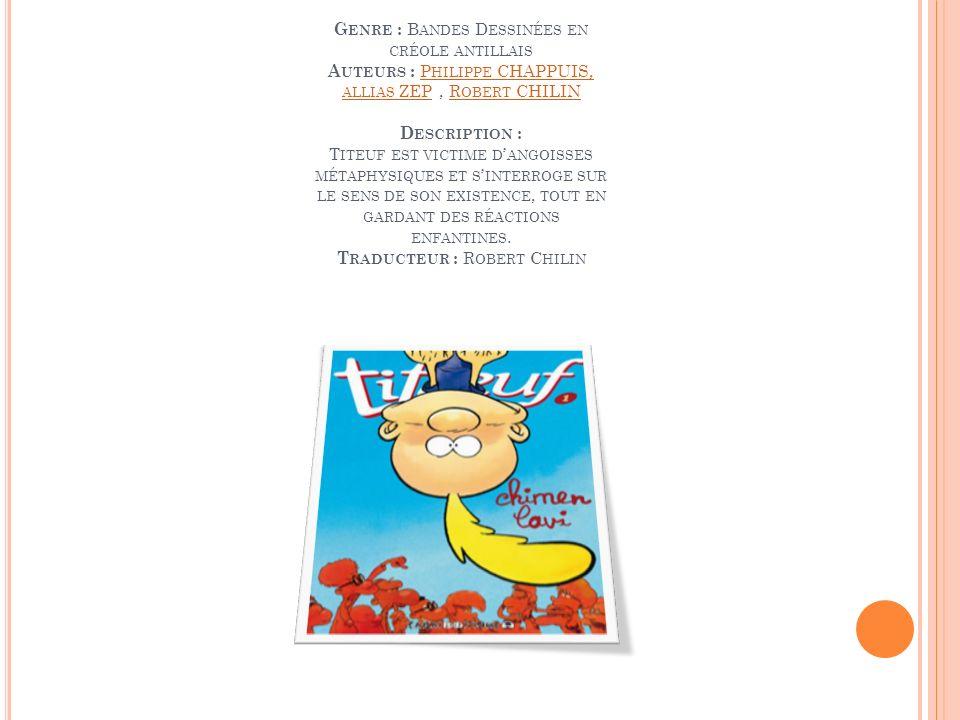 Genre : Bandes Dessinées en créole antillais Auteurs : Philippe CHAPPUIS, allias ZEP , Robert CHILIN Description : Titeuf est victime d'angoisses métaphysiques et s'interroge sur le sens de son existence, tout en gardant des réactions enfantines.