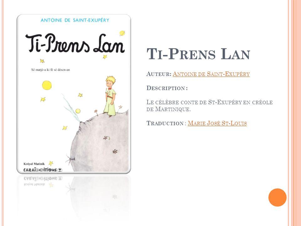 Ti-Prens Lan Auteur: Antoine de Saint-Exupéry Description : Le célèbre conte de St-Exupéry en créole de Martinique.
